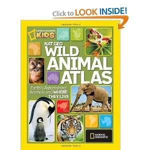 Nat Geo Wild Animal Atlas Earths Astonishing Animals and