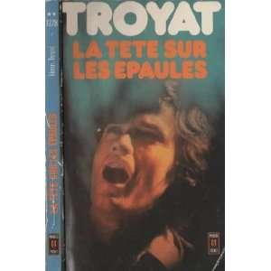 La tête sur les épaules: Henri Troyat: Books