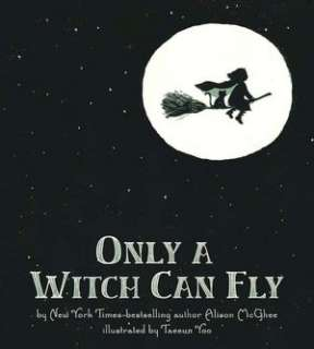 Only a Witch Can Fly by Alison McGhee, Feiwel & Friends  Hardcover
