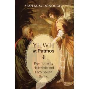 Yhwh at Patmos: REV. 1:4 in Its Hellenistic and Early Jewish Setting