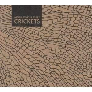 Crickets: Moka Only & Chief: Music
