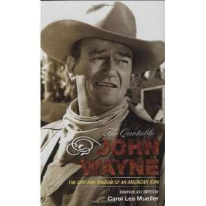 The Quotable John Wayne The Grit and Wisdom of an