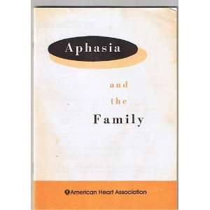 Aphasia and the Family American Heart Association Books
