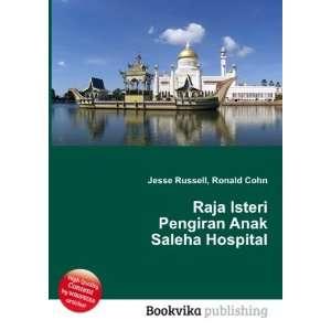 Isteri Pengiran Anak Saleha Hospital: Ronald Cohn Jesse Russell: Books