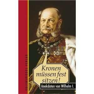 sitzen. Anekdoten von Wilhelm I. (9783359009597): Thomas Wieke: Books