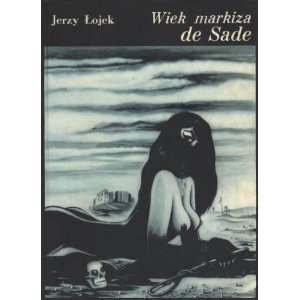 Wiek Markzia De Sade (9788322200636): Jerzy Lojek: Books