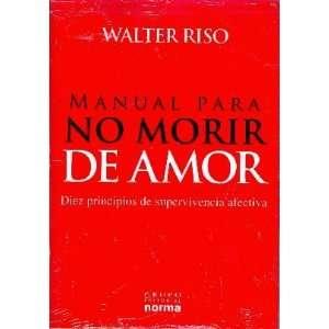 Manual Para No Morir De Amor (9789584528179): WALTER RISO