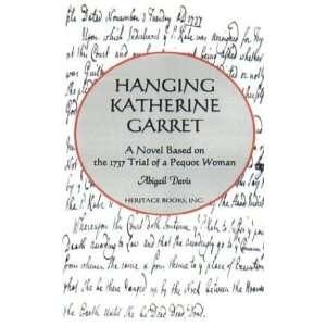 Hanging Katherine Garret: A Novel Based on the 1737 Trial