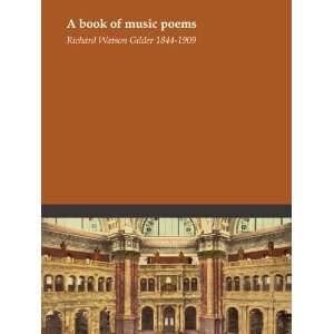 A book of music poems: Richard Watson Gilder 1844 1909: Books