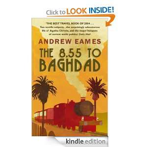 The 8.55 To Baghdad eBook: Andrew Eames: Kindle Store