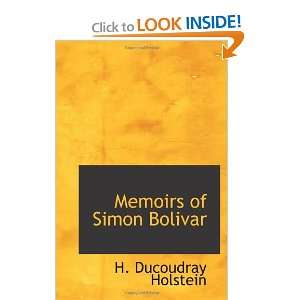 Memoirs of Simon Bolivar (9781113822406): H. Ducoudray Holstein: Books