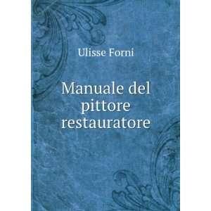 Manuale del pittore restauratore Ulisse Forni Books