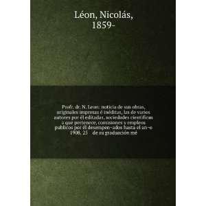 Profr. dr. N. Leon noticia de sus obras, originales impresas eÌ