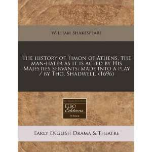 The history of Timon of Athens, the man hater as it is acted by His