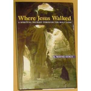 Where Jesus Walked (9780739422670) wayne stacy Books