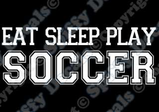 EAT SLEEP PLAY SOCCER Vinyl Decal Car Window Sticker