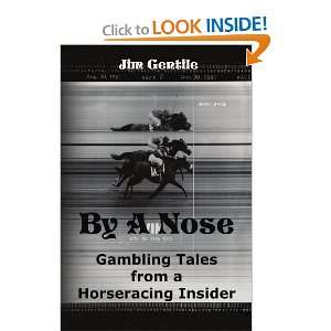 By A Nose Gambling Tales From A Horseracing Insider