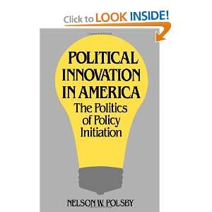 Political Innovation in America The Politics of Policy