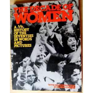 Decade of Women: A Ms. History of the Seventies in Words and Pictures