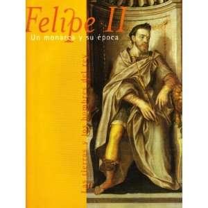 Felipe II: Un monarca y su epoca. Las tierras y los hombres del rey