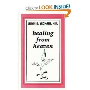 Healing from Heaven (9780882437309): Lilian B. Yeomans