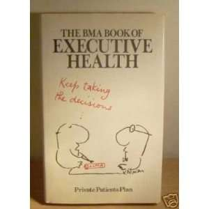 Executive Health (9780723002307) BRITISH MEDICAL ASSOCIATION Books