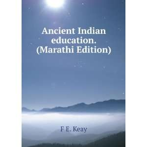 Ancient Indian education. (Marathi Edition) F E. Keay