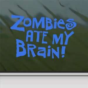 Zombies Ate My Brain Blue Decal Car Truck Window Blue