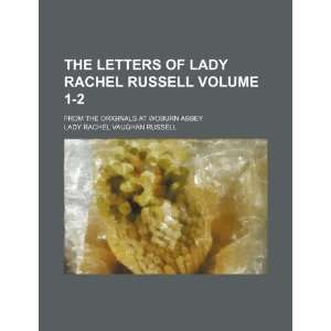 of Lady Rachel Russell Volume 1 2 ; from the originals at Woburn Abbey