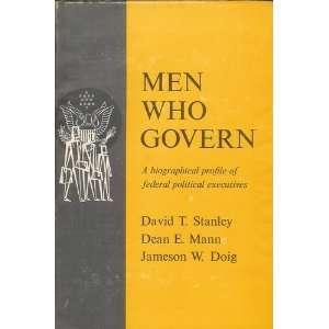 Men Who Govern; a Biographical Profile of Federal Political Executives