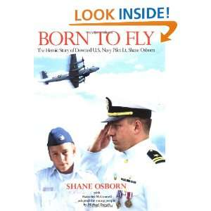 Born to Fly The Heroic Story of Downed U.S. Navy Pilot Lt