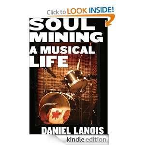 Soul Mining A Musical Life Daniel Lanois  Kindle Store