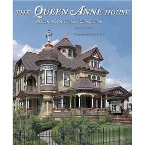 The Queen Anne House: Americas Victorian Vernacular