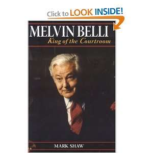 Melvin Belli: King of the Courtroom [Hardcover]: Mark Shaw