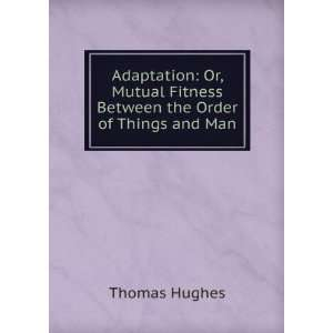 Fitness Between the Order of Things and Man Thomas Hughes Books