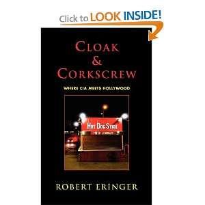 CLOAK & CORKSCREW: Where CIA Meets Hollywood: Robert Eringer