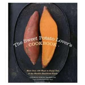 The Sweet Potato Lovers Cookbook More than 100 ways to