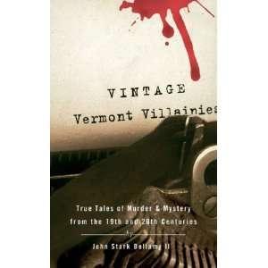 Vintage Vermont Villainies True Tales of Murder & Mystery