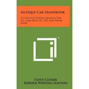 Antique Car Handbook A Complete Service Manual For U.s