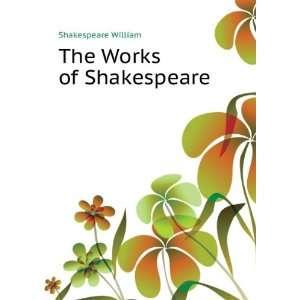 The Works of Shakespeare Shakespeare William Books