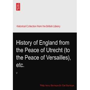 Peace of Versailles), etc. Philip Henry Stanhope 5th Earl Stanhope