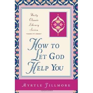 How to Let God Help You (9780871593085) Myrtle Fillmore