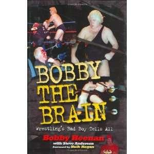 Bobby the Brain: Wrestlings Bad Boy Tells All: .co.uk: Steve